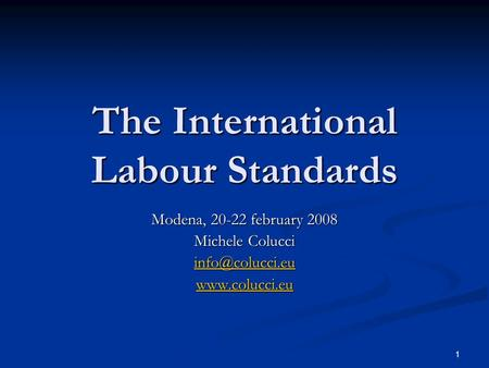 1 The International Labour Standards Modena, 20-22 february 2008 Michele Colucci