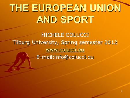 1 THE EUROPEAN UNION AND SPORT MICHELE COLUCCI Tilburg University, Spring semester 2012