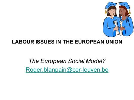 LABOUR ISSUES IN THE EUROPEAN UNION The European Social Model?