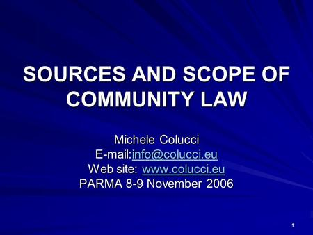1 SOURCES AND SCOPE OF COMMUNITY LAW Michele Colucci  Web site:   PARMA 8-9 November.