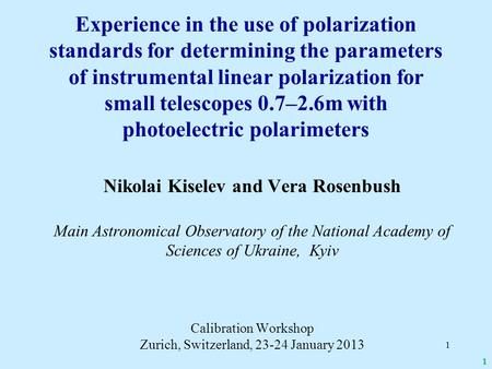 1 Nikolai Kiselev and Vera Rosenbush Main Astronomical Observatory of the National Academy of Sciences of Ukraine, Kyiv Calibration Workshop Zurich, Switzerland,