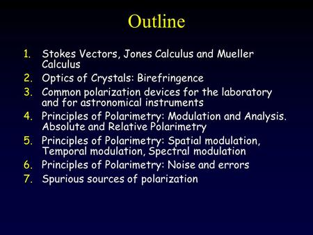 Outline Stokes Vectors, Jones Calculus and Mueller Calculus