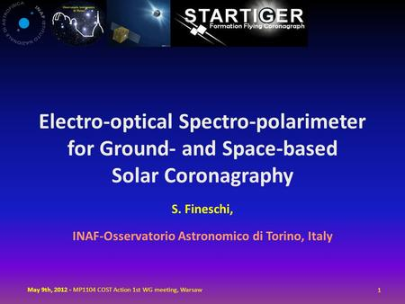 Electro-optical Spectro-polarimeter for Ground- and Space-based Solar Coronagraphy S. Fineschi, INAF-Osservatorio Astronomico di Torino, Italy 1 May 9th,