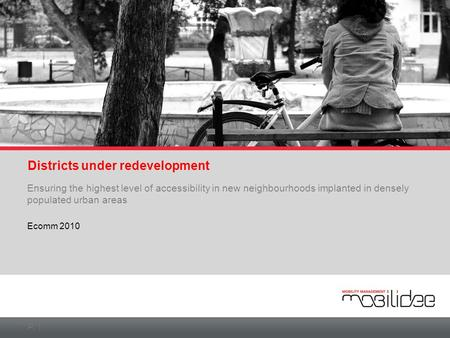 P. 1 Districts under redevelopment Ensuring the highest level of accessibility in new neighbourhoods implanted in densely populated urban areas Ecomm 2010.