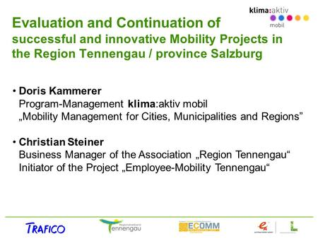Evaluation and Continuation of successful and innovative Mobility Projects in the Region Tennengau / province Salzburg Doris Kammerer Program-Management.