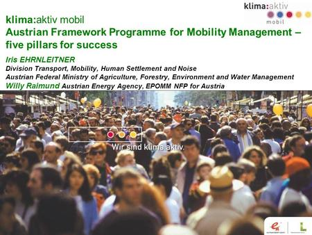 Www.klimaaktivmobil.at 1 klima:aktiv mobil Austrian Framework Programme for Mobility Management – five pillars for success Iris EHRNLEITNER Division Transport,
