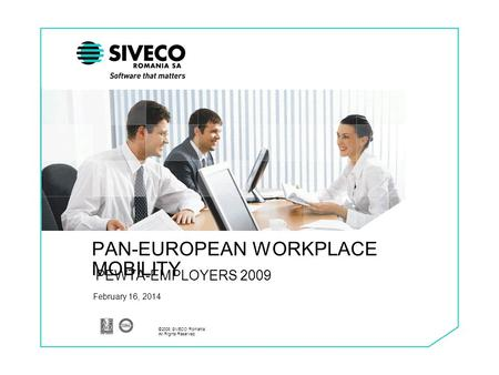 ©2008 SIVECO Romania. All Rights Reserved. February 16, 2014 PAN-EUROPEAN WORKPLACE MOBILITY PEWTA-EMPLOYERS 2009.