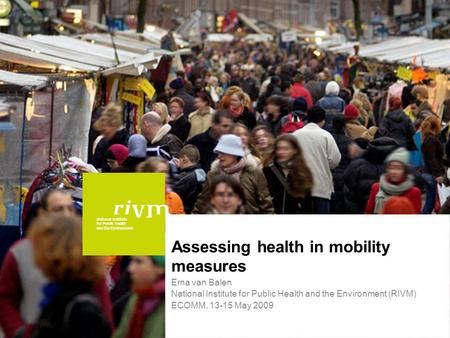 National Institute for Public Health and the Environment Assessing health in mobility measures Erna van Balen National Institute for Public Health and.