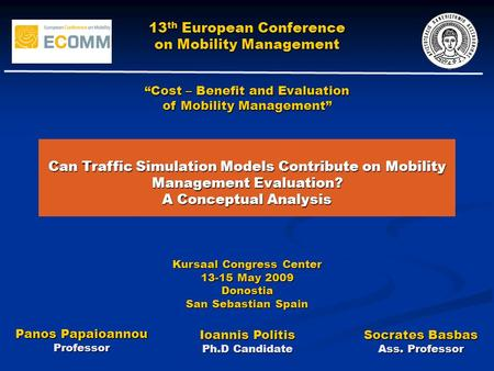 Can Traffic Simulation Models Contribute on Mobility Management Evaluation? A Conceptual Analysis 13 th European Conference on Mobility Management Panos.