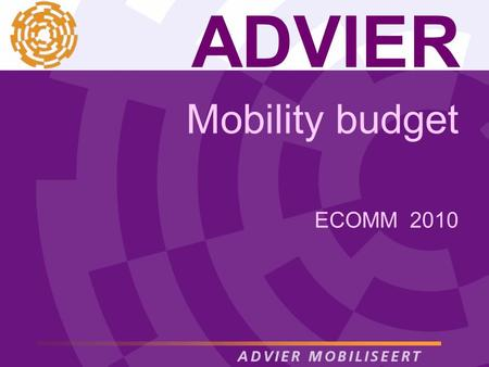 ADVIER Mobility budget ECOMM 2010. Definition mobility budget is a personal budget, in money or in credits, that is equal with the travel, facility and.