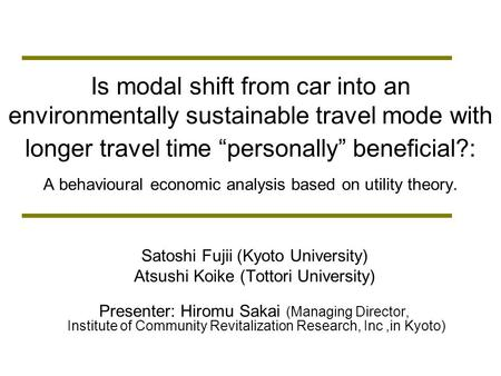 Is modal shift from car into an environmentally sustainable travel mode with longer travel time personally beneficial?: A behavioural economic analysis.