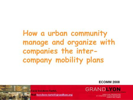 How a urban community manage and organize with companies the inter- company mobility plans ECOMM 2008 Lucie Verchere-Tortel, Mail