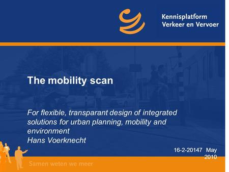 16-2-20147 May 2010 The mobility scan For flexible, transparant design of integrated solutions for urban planning, mobility and environment Hans Voerknecht.