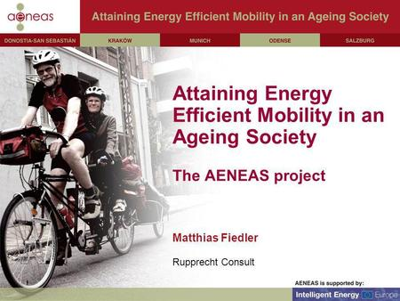 Attaining Energy Efficient Mobility in an Ageing Society The AENEAS project Matthias Fiedler Rupprecht Consult.