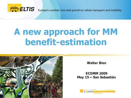 A new approach for MM benefit-estimation Walter Bien ECOMM 2009 May 15 – San Sebastián.