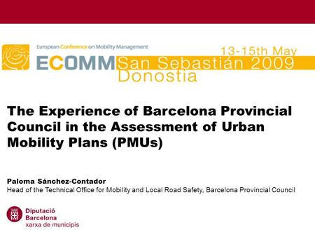1 The Experience of Barcelona Provincial Council in the Assessment of Urban Mobility Plans (PMUs). ECOMM 13-15th May 2009 The Experience of Barcelona Provincial.