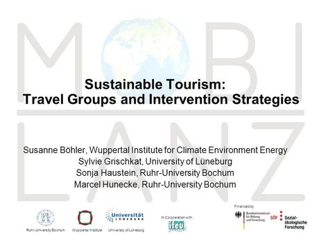 1 Sustainable Tourism: Travel Groups and Intervention Strategies Susanne Böhler, Wuppertal Institute for Climate Environment Energy Sylvie Grischkat, University.