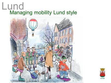 Lund Managing mobility Lund style Lund. LundaMaTs The Strategy.