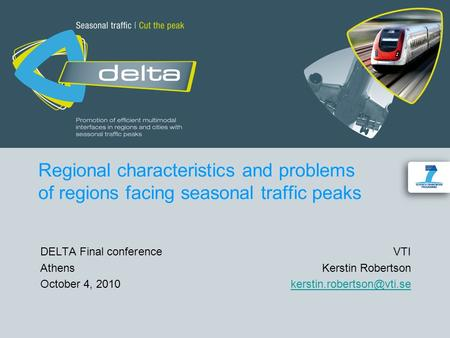 Regional characteristics and problems of regions facing seasonal traffic peaks DELTA Final conference VTI AthensKerstin Robertson October 4,