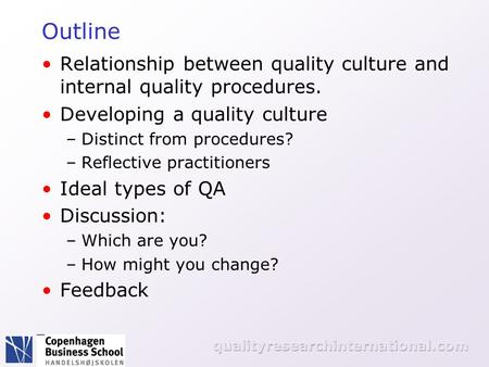 An outsiders view on IQA: quality culture or quality procedures Lee Harvey Professor, Copenhagen Business School