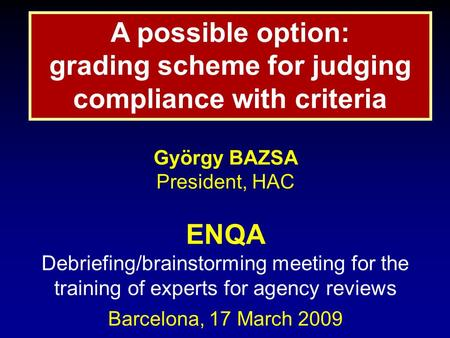 György BAZSA President, HAC ENQA Debriefing/brainstorming meeting for the training of experts for agency reviews Barcelona, 17 March 2009 A possible option: