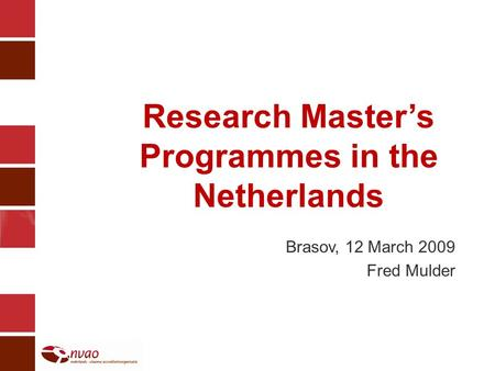 Research Masters Programmes in the Netherlands Brasov, 12 March 2009 Fred Mulder.