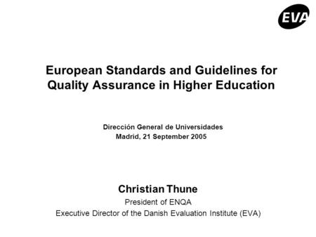 European Standards and Guidelines for Quality Assurance in Higher Education Dirección General de Universidades Madrid, 21 September 2005 Christian Thune.