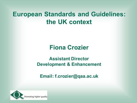 European Standards and Guidelines: the UK context Fiona Crozier Assistant Director Development & Enhancement