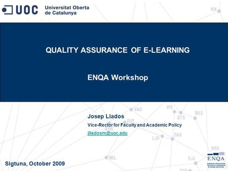 QUALITY ASSURANCE OF E-LEARNING ENQA Workshop Josep Llados Vice-Rector for Faculty and Academic Policy Sigtuna, October 2009.
