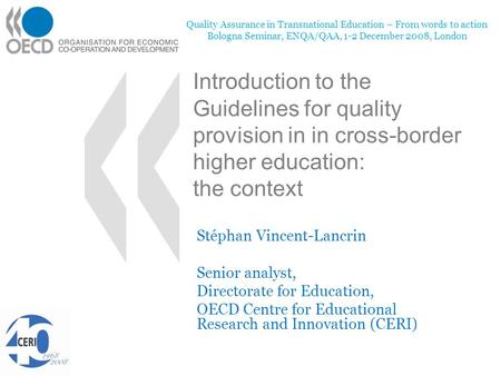 Introduction to the Guidelines for quality provision in in cross-border higher education: the context Stéphan Vincent-Lancrin Senior analyst, Directorate.