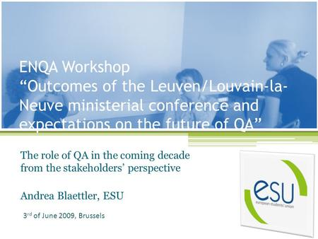 ENQA Workshop Outcomes of the Leuven/Louvain-la- Neuve ministerial conference and expectations on the future of QA The role of QA in the coming decade.