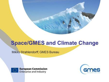 Space/GMES and Climate Change Mikko Strahlendorff, GMES Bureau.