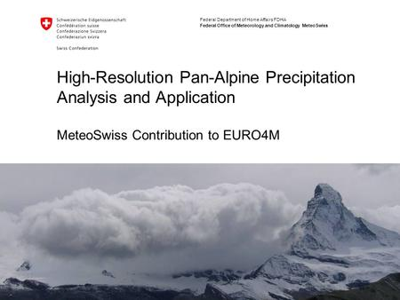 Federal Department of Home Affairs FDHA Federal Office of Meteorology and Climatology MeteoSwiss High-Resolution Pan-Alpine Precipitation Analysis and.
