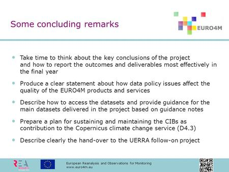 European Reanalysis and Observations for Monitoring www.euro4m.eu Take time to think about the key conclusions of the project and how to report the outcomes.