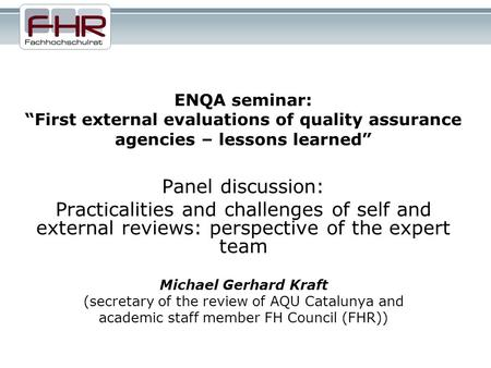 ENQA seminar:First external evaluations of quality assurance agencies – lessons learned Panel discussion: Practicalities and challenges of self and external.