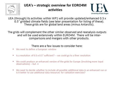 UEAs – strategic overview for EORO4M activities UEA (through) its activities within WP1 will provide updated/enhanced 0.5 x 0.5° gridded climate fields.