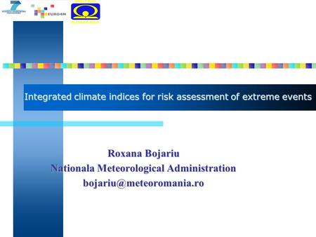 Integrated climate indices for risk assessment of extreme events Roxana Bojariu Nationala Meteorological Administration