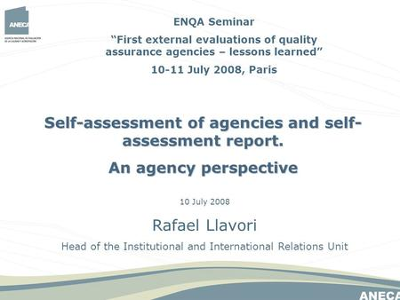 10 July 2008 Rafael Llavori Head of the Institutional and International Relations Unit Self-assessment of agencies and self- assessment report. An agency.