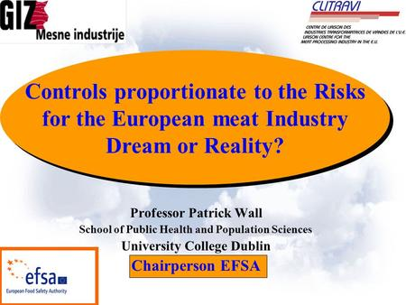 Controls proportionate to the Risks for the European meat Industry Dream or Reality? Controls proportionate to the Risks for the European meat Industry.