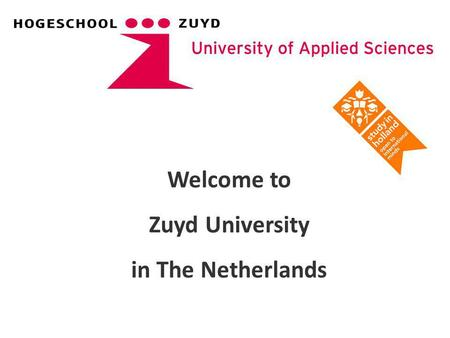 Welcome to Zuyd University in The Netherlands. The Kingdom of the Netherlands.