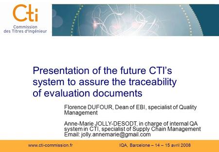 Www.cti-commission.fr IQA, Barcelone – 14 – 15 avril 2008 Presentation of the future CTIs system to assure the traceability of evaluation documents Florence.
