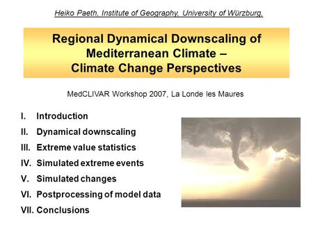 Regional Dynamical Downscaling of Mediterranean Climate – Climate Change Perspectives Heiko Paeth, Institute of Geography, University of Würzburg, I.Introduction.