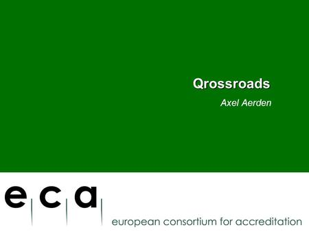 Axel Aerden Qrossroads. Overview ECA A shared publication policy A shared information tool Demonstration.
