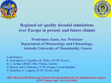 ESF- MedCLIVAR Workshop Climate Change Modeling for the Mediterranean region, ICTP, Trieste, Italy, 13-15 Oct 2008 Regional air quality decadal simulations.