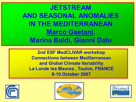 JETSTREAM AND SEASONAL ANOMALIES IN THE MEDITERRANEAN Marco Gaetani, Marina Baldi, Gianni Dalu 2nd ESF MedCLIVAR workshop Connections between Mediterranean.