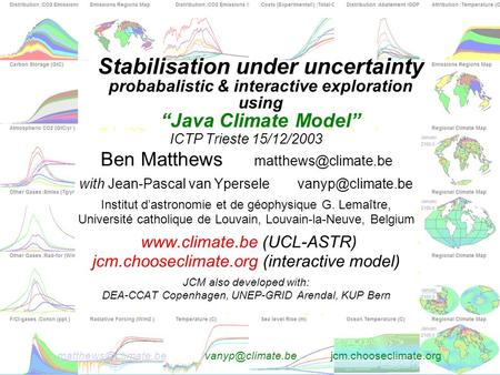 jcm.chooseclimate.org Stabilisation under uncertainty probabalistic & interactive exploration using.