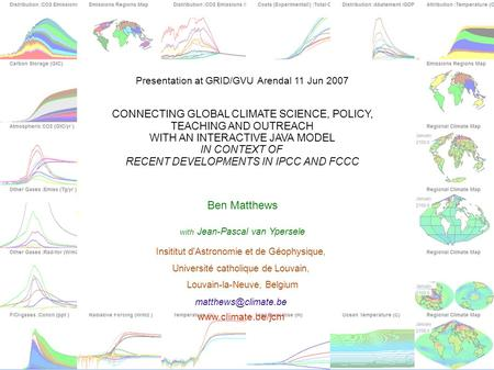 Presentation at GRID/GVU Arendal 11 Jun 2007 CONNECTING GLOBAL CLIMATE SCIENCE, POLICY, TEACHING AND OUTREACH WITH AN INTERACTIVE JAVA MODEL IN CONTEXT.