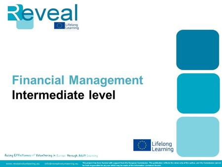 Financial Management Intermediate level This project has been funded with support from the European Commission. This publication reflects the views only.