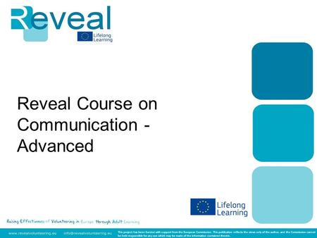 Reveal Course on Communication - Advanced This project has been funded with support from the European Commission. This publication reflects the views only.