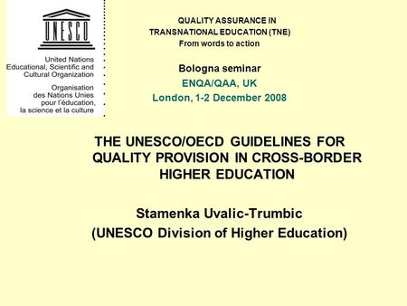 QUALITY ASSURANCE IN TRANSNATIONAL EDUCATION (TNE) From words to action Bologna seminar ENQA/QAA, UK London, 1-2 December 2008 THE UNESCO/OECD GUIDELINES.
